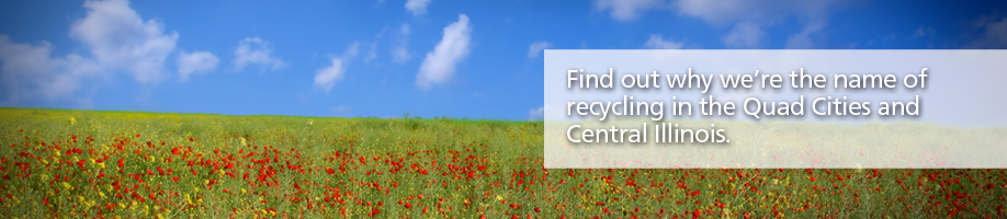 Find out why were the name of  recycling in the Quad Cities and Central Illinois